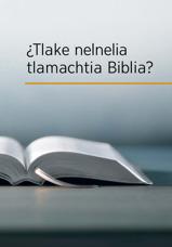 ¿Tlake nelnelia tlamachtia Biblia?