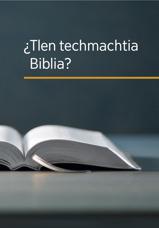 ¿Tlen techmachtia Biblia?