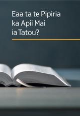 Eaa ta te Pipiria ka Apii Mai ia Tatou?