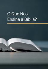 O Que Nos Ensina a Bíblia?