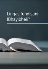 Lingasifundisani IBhayibheli?