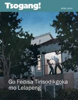 April2013| Go Fedisa Tirisodikgoka mo Lelapeng