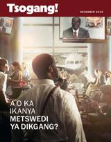 December2013| A o Ka Ikanya Metswedi ya Dikgang?