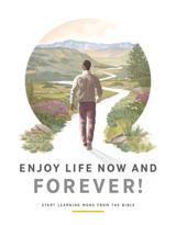 Enjoy Life Now and Forever!—Start Learning More From the Bible