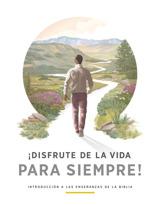 ¡Disfrute de la vida para siempre! Introducción a las enseñanzas de la Biblia