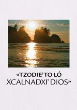 «Tzodie'to ló xcalnadxi' Dios»