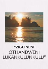 """Zigcineni Othandweni LukaNkulunkulu"""