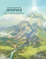 Die reine Anbetung Jehovas– endlich wiederhergestellt!