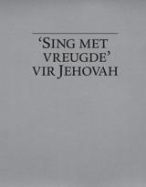 'Sing met vreugde' vir Jehovah