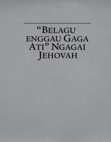 """""""Belagu enggau Gaga Ati"""" Ngagai Jehovah"""