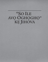 """""""So Ile avọ Oghọghọ"""" kẹ Jihova"""