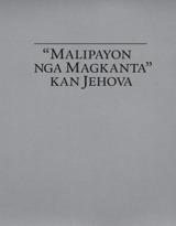 """""""Malipayon nga Magkanta"""" kan Jehova"""