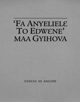 'Fa Anyelielɛ To Edwɛne' Maa Gyihova