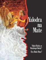 Yalodra na Mate—Vukei Keda se Vakaleqai Keda? Era Bula Dina?