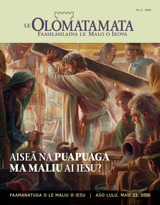 Nu.2 2016| Aiseā na Puapuaga ma Maliu ai Iesu?