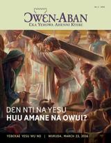 No.2 2016| Dɛn Nti Na Yesu Huu Amane Na Owui?