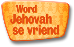 Word Jehovah se vriend