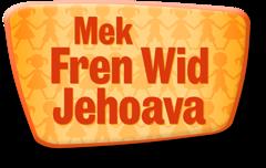 Mek Fren Wid Jehoava