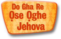 Do Gha Re Ọse Ọghe Jehova