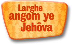 Larghe angom ye Jehovâ