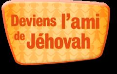 Deviens l'ami de Jéhovah
