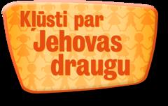Kļūsti par Jehovas draugu
