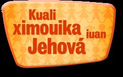 Kuali ximouika iuan Jehová