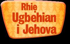 Rhiẹ Ugbehian i Jehova