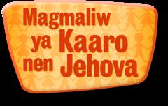 Magmaliw ya Kaaro nen Jehova