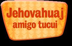 Jehovahuaj amigo tucui