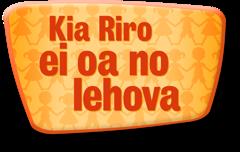 Kia Riro ei oa no Iehova