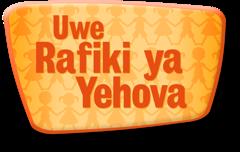 Uwe Rafiki ya Yehova