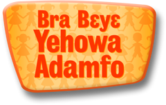Bra Bɛyɛ Yehowa Adamfo