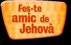 Fes-te amic de Jehovà