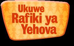 Ukuwe Rafiki ya Yehova