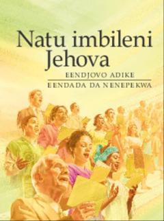 Oshipeko shembo lomaimbilo, Natu imbileni Jehova