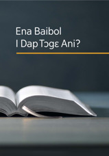 Ena Baibol I Dap Tɔgɛ Ani?