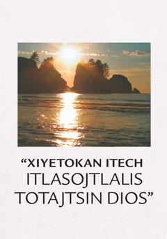 "Iixko amochtli ""Xiyetokan itech itlasojtlalis toTajtsin Dios"""