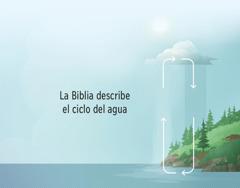 La Biblia describe el ciclo del agua. Flechas en el sentido de las agujas del reloj. Indican cómo el agua va de la Tierra a la atmósfera y viceversa.