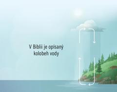 VBiblii je opísaný kolobeh vody; šípky opisujú kruh vsmere hodinových ručičiek, čím znázorňujú, ako cirkuluje voda zo zeme smerom do oblakov avpodobe dažďa späť na zem