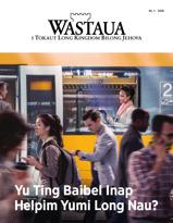 Wastaua, No. 1, 2018 | Yu Ting Baibel Inap Helpim Yumi Long Nau?