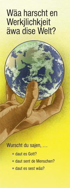 Wäa harscht en Werkjlichkjeit äwa dise Welt?