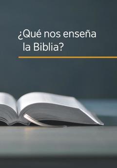 ¿Qué nos enseña la Biblia?