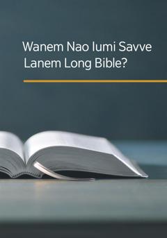 Wanem Nao Iumi Savve Lanem Long Bible?