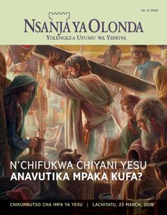 Magazini ya Nsanja ya Olonda, Na. 2 2016 | N'chifukwa Chiyani Yesu Anavutika Mpaka Kufa?