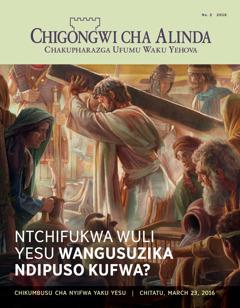 Magazini ya Chigongwi cha Alinda, Na. 2 2016 | Ntchifukwa Wuli Yesu Wangusuzika Ndipuso Kufwa?