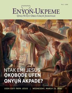Enyọn̄-Ukpeme, No. 2 2016 | Ntak Emi Jesus Ọkọbọde Ufen Onyụn̄ Akpade?