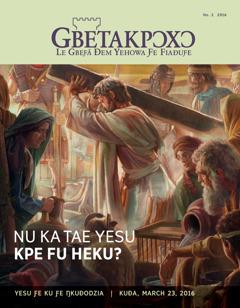 Gbetakpɔxɔ magazine, No. 2 2016 | Nu ka tae Yesu Kpe Fu Heku?