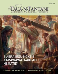 Te Taua-n-Tantani, Na. 2 2016 | E Aera Iesu Ngke E Karawawataaki ao ni Mate?