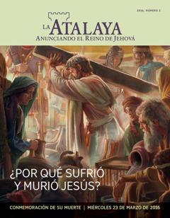 Revista La Atalaya, N.o 2de 2016| ¿Por que sufrió y murió Jesús?